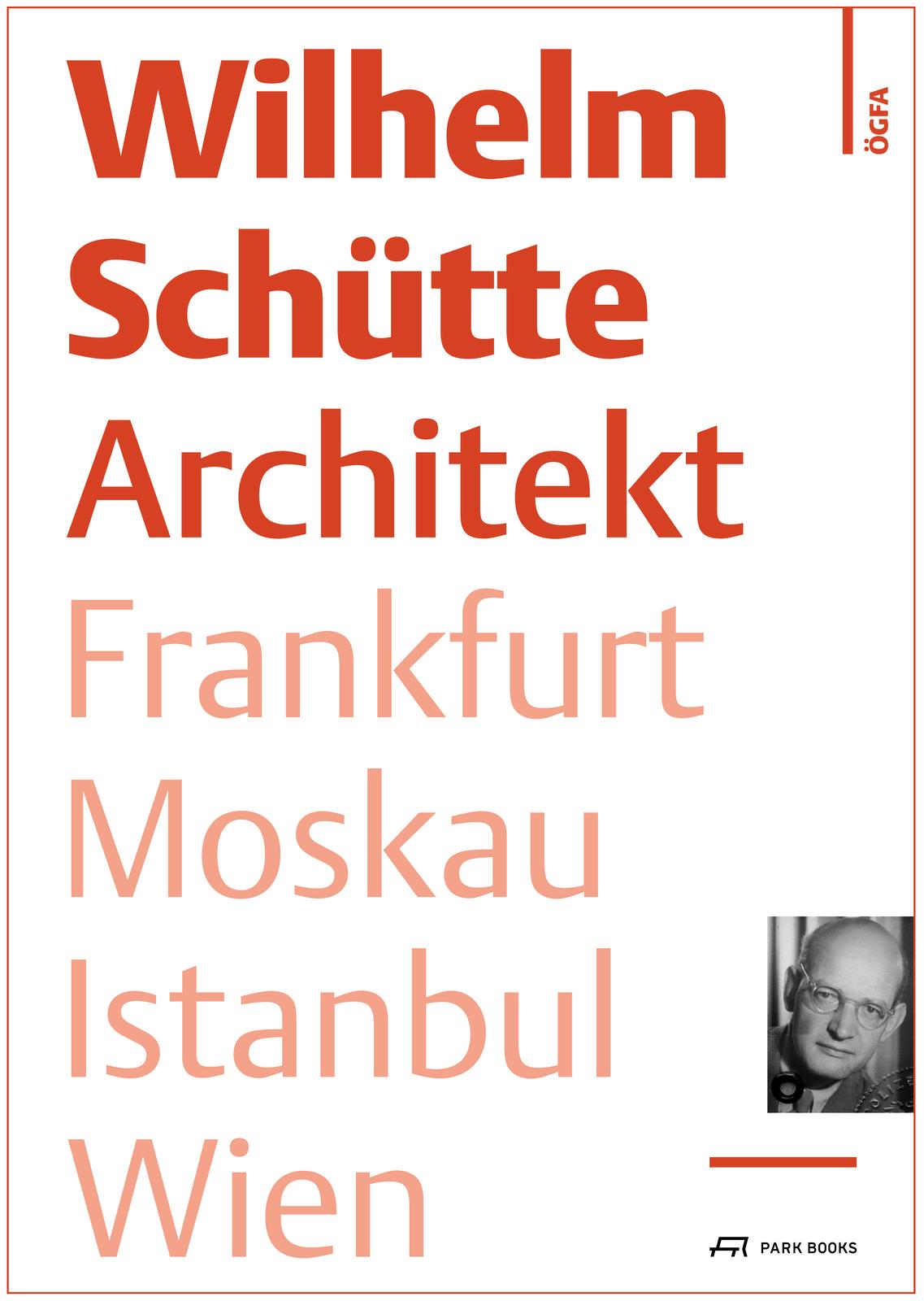 Wilhelm Schütte Architekt. Frankfurt – Moskau – Istanbul – Wien